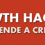Growth Hacking, aprende a crecer.